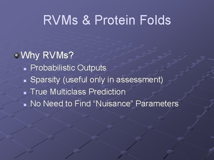 RVMs & Protein Folds Why RVMs? n n Probabilistic Outputs Sparsity (useful only in