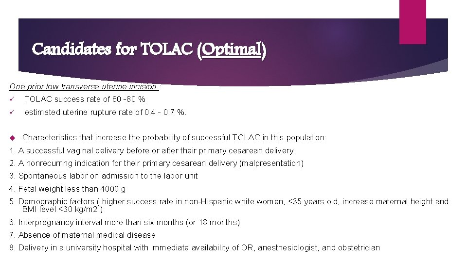 Candidates for TOLAC (Optimal) One prior low transverse uterine incision : ü TOLAC success