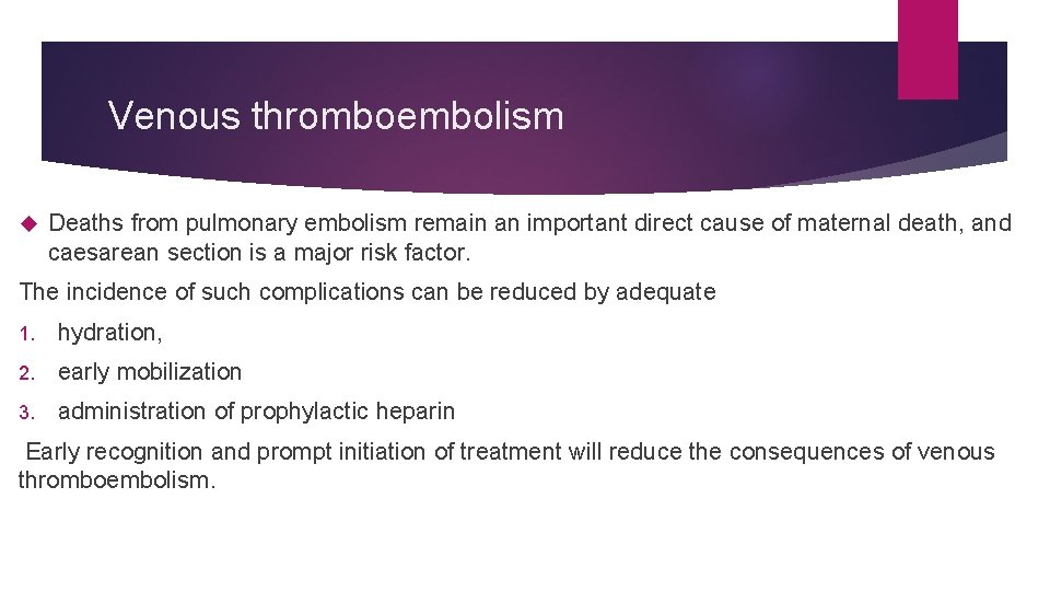 Venous thromboembolism Deaths from pulmonary embolism remain an important direct cause of maternal death,