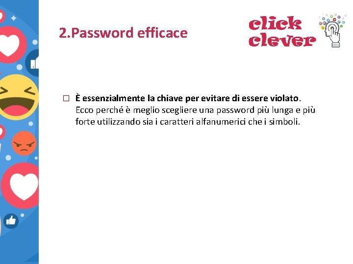2. Password efficace � È essenzialmente la chiave per evitare di essere violato. Ecco
