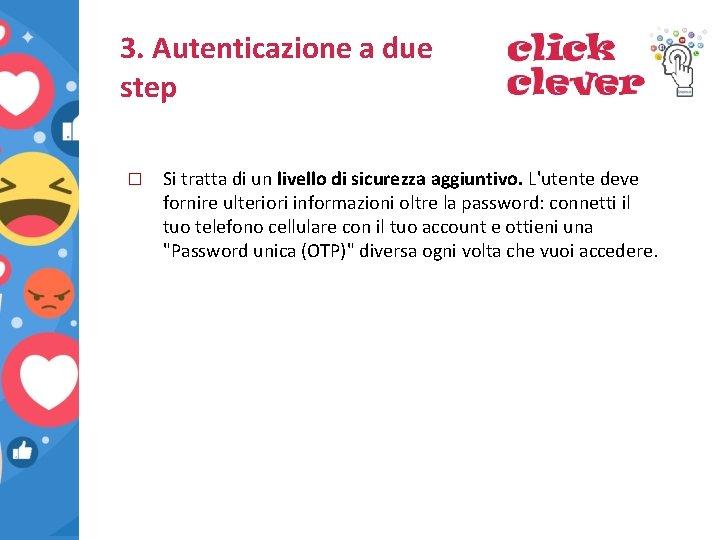 3. Autenticazione a due step � Si tratta di un livello di sicurezza aggiuntivo.