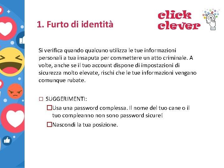 1. Furto di identità Si verifica quando qualcuno utilizza le tue informazioni personali a