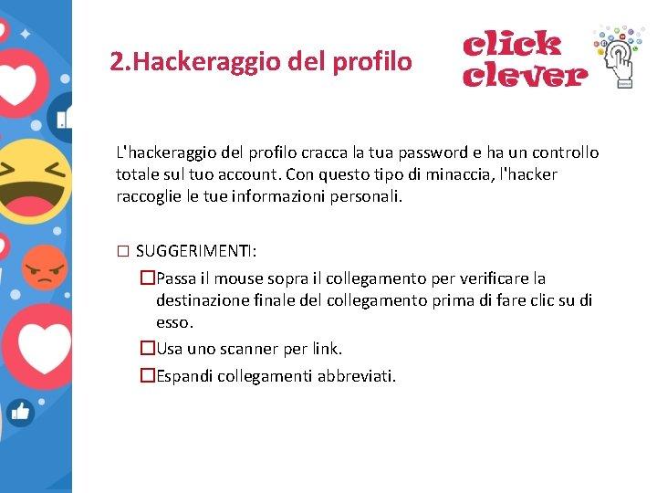 2. Hackeraggio del profilo L'hackeraggio del profilo cracca la tua password e ha un