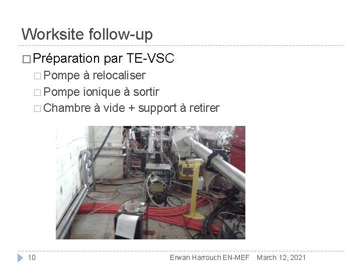 Worksite follow-up � Préparation par TE-VSC � Pompe à relocaliser � Pompe ionique à
