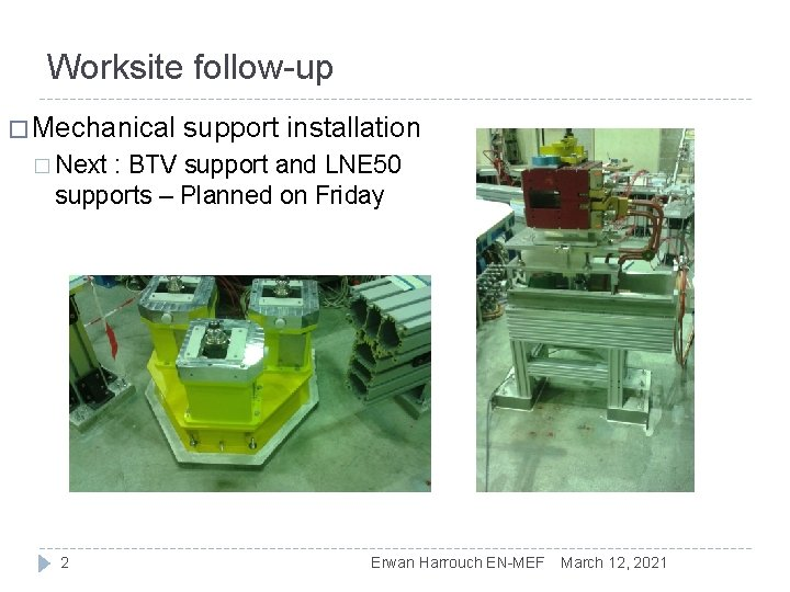 Worksite follow-up � Mechanical support installation � Next : BTV support and LNE 50