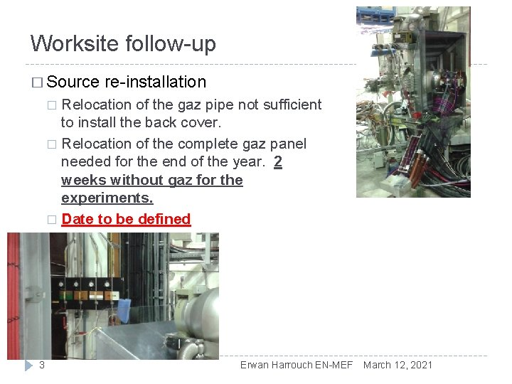 Worksite follow-up � Source re-installation Relocation of the gaz pipe not sufficient to install