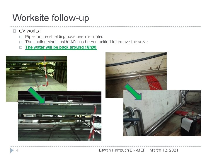 Worksite follow-up � CV works : � � � 4 Pipes on the shielding