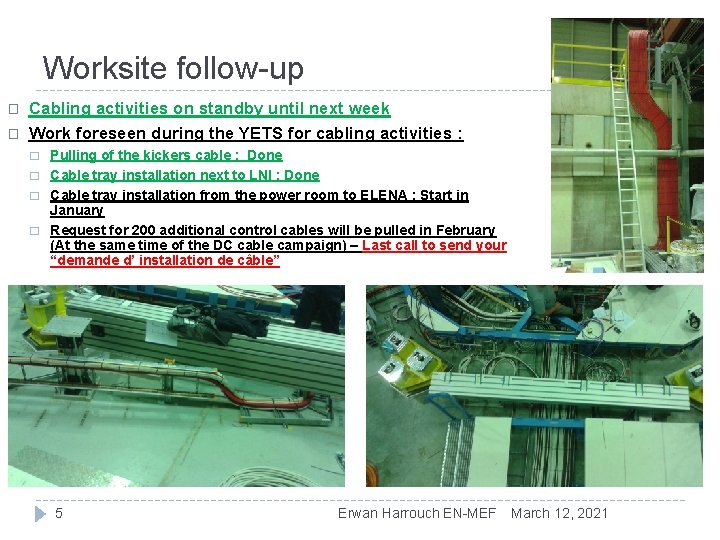 Worksite follow-up � � Cabling activities on standby until next week Work foreseen during