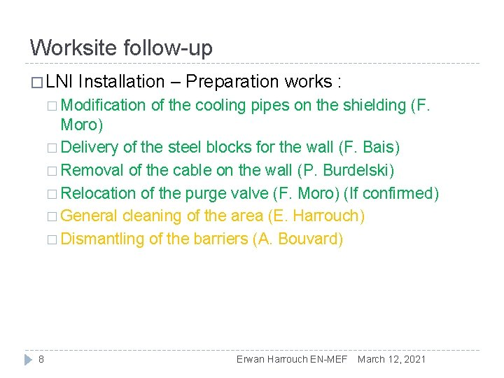 Worksite follow-up � LNI Installation – Preparation works : � Modification of the cooling