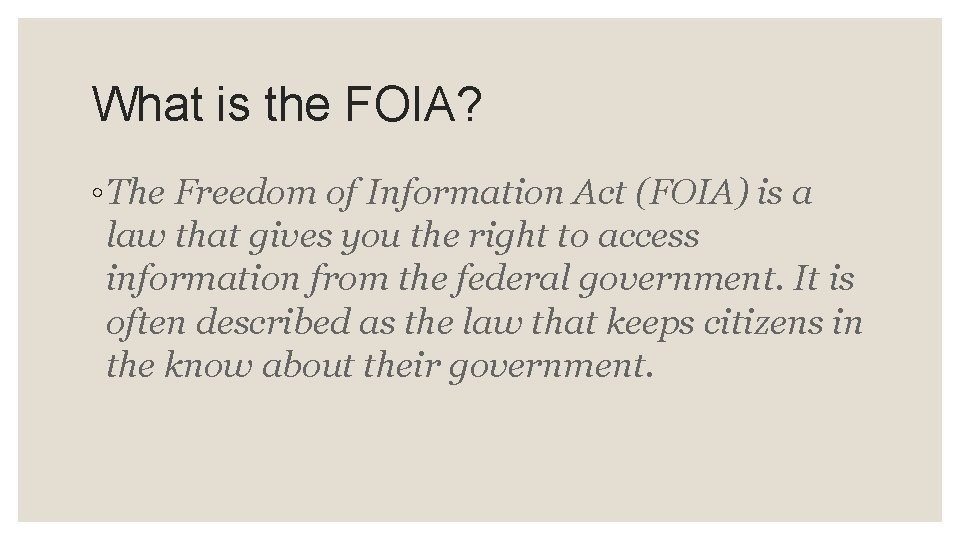 What is the FOIA? ◦ The Freedom of Information Act (FOIA) is a law