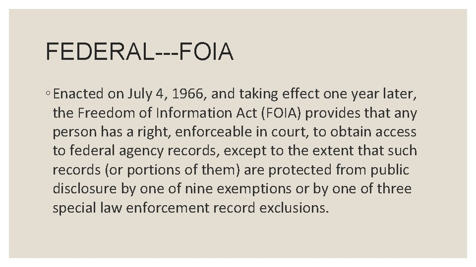 FEDERAL---FOIA ◦ Enacted on July 4, 1966, and taking effect one year later, the