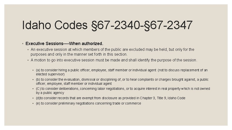 Idaho Codes § 67 -2340 -§ 67 -2347 ◦ Executive Sessions----When authorized. ◦ An