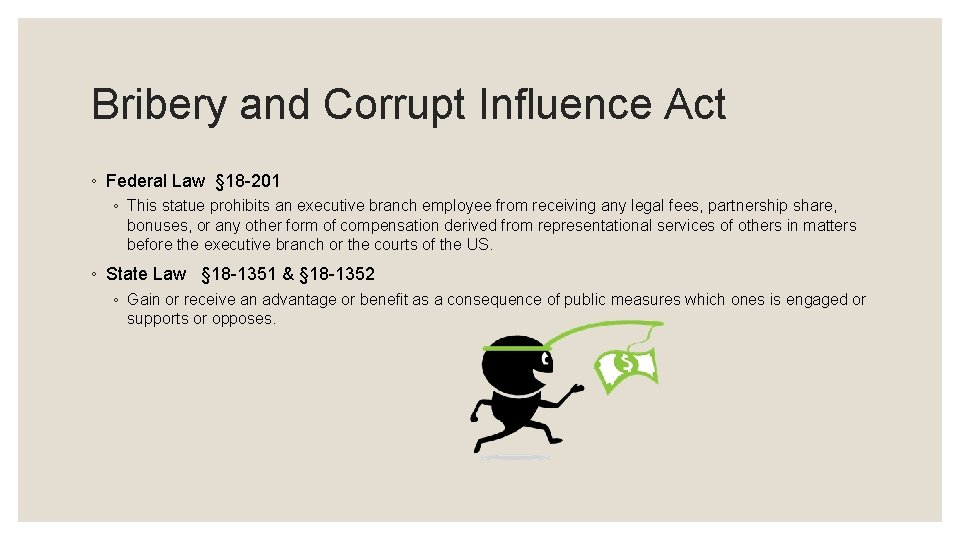 Bribery and Corrupt Influence Act ◦ Federal Law § 18 -201 ◦ This statue