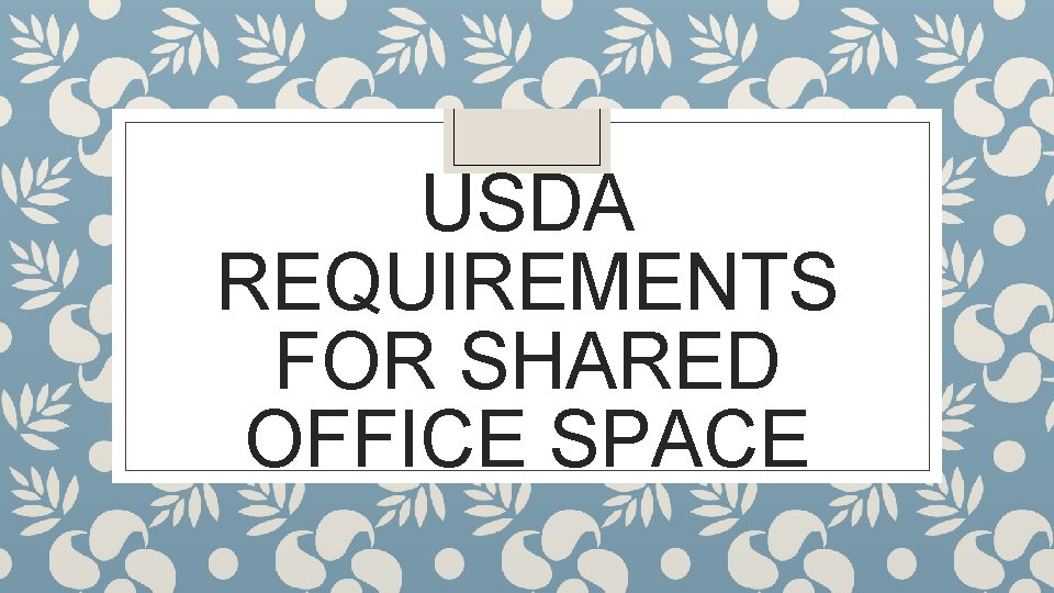 USDA REQUIREMENTS FOR SHARED OFFICE SPACE