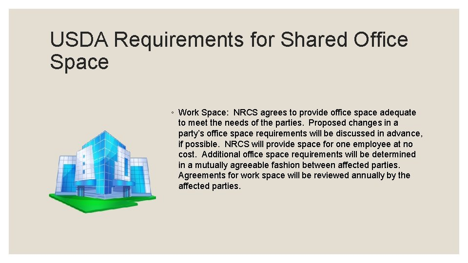 USDA Requirements for Shared Office Space ◦ Work Space: NRCS agrees to provide office