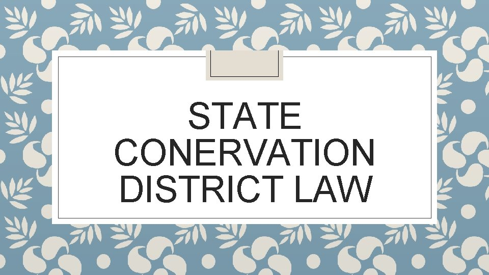 STATE CONERVATION DISTRICT LAW