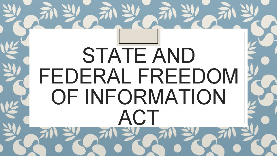 STATE AND FEDERAL FREEDOM OF INFORMATION ACT