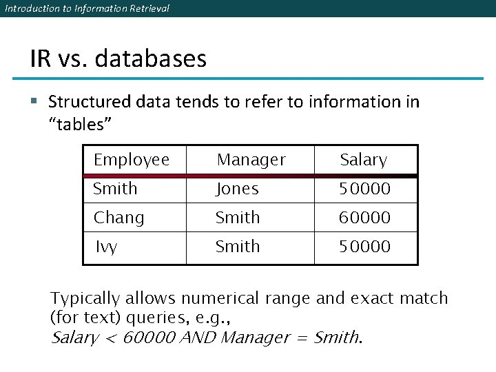 Introduction to Information Retrieval IR vs. databases § Structured data tends to refer to