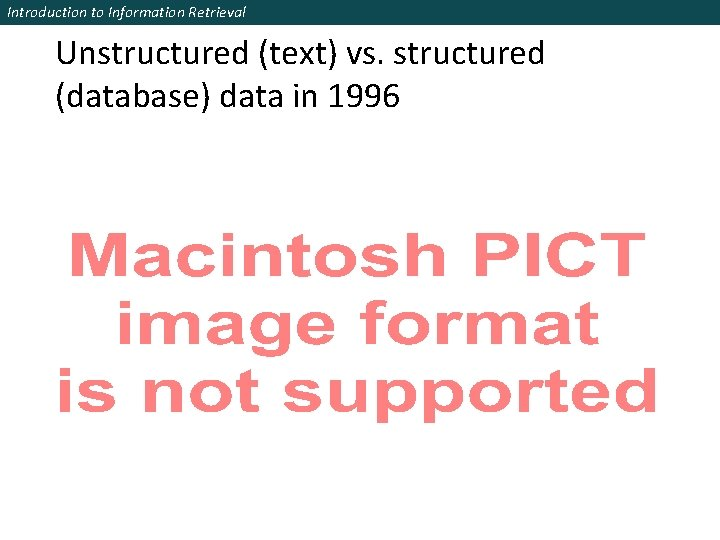 Introduction to Information Retrieval Unstructured (text) vs. structured (database) data in 1996