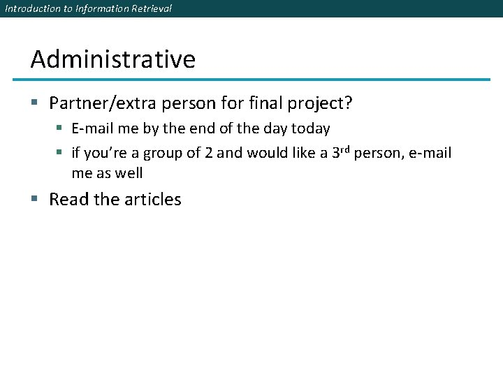 Introduction to Information Retrieval Administrative § Partner/extra person for final project? § E-mail me