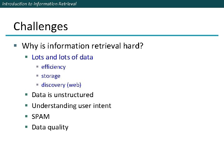 Introduction to Information Retrieval Challenges § Why is information retrieval hard? § Lots and