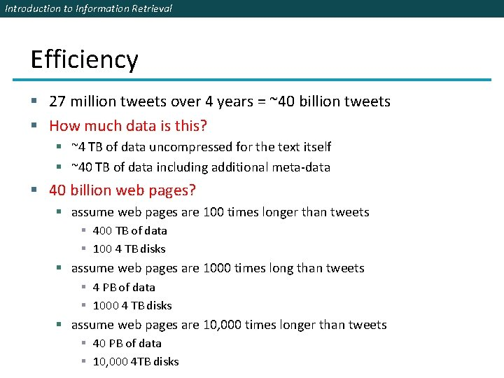 Introduction to Information Retrieval Efficiency § 27 million tweets over 4 years = ~40