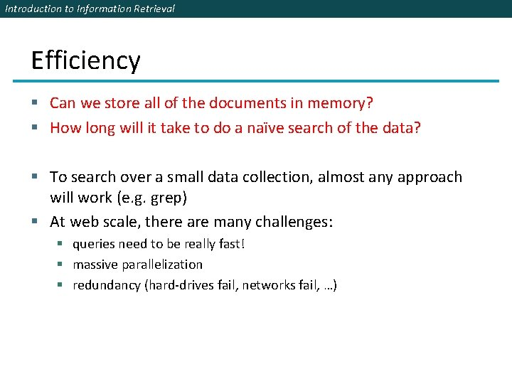 Introduction to Information Retrieval Efficiency § Can we store all of the documents in