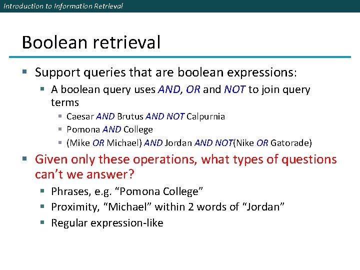 Introduction to Information Retrieval Boolean retrieval § Support queries that are boolean expressions: §
