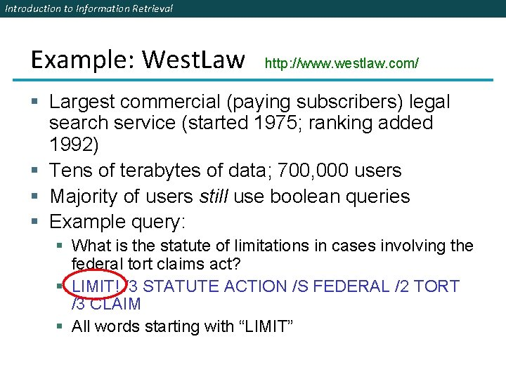 Introduction to Information Retrieval Example: West. Law http: //www. westlaw. com/ § Largest commercial