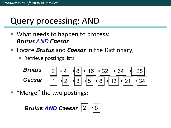Introduction to Information Retrieval Query processing: AND § What needs to happen to process: