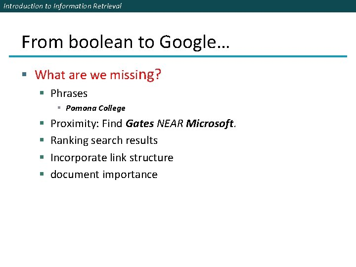 Introduction to Information Retrieval From boolean to Google… § What are we missing? §