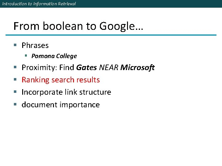 Introduction to Information Retrieval From boolean to Google… § Phrases § Pomona College §