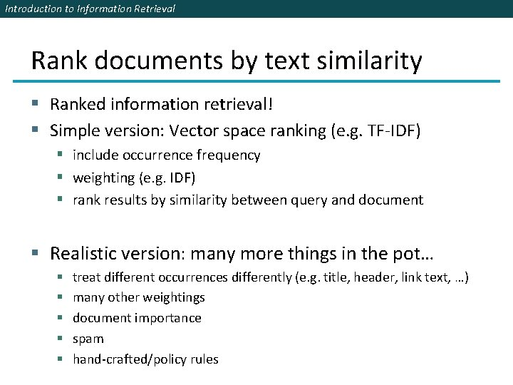 Introduction to Information Retrieval Rank documents by text similarity § Ranked information retrieval! §