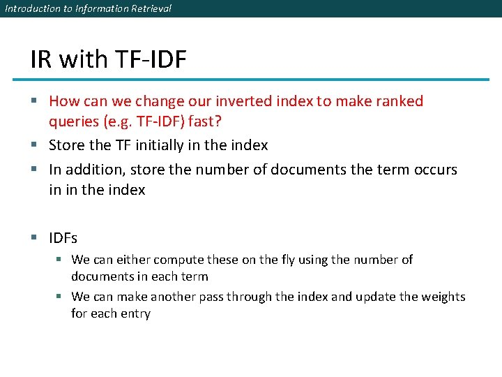 Introduction to Information Retrieval IR with TF-IDF § How can we change our inverted