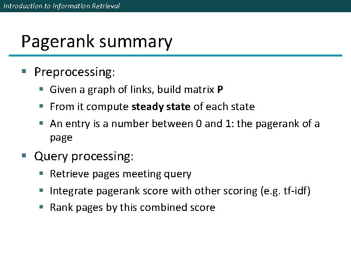 Introduction to Information Retrieval Pagerank summary § Preprocessing: § Given a graph of links,