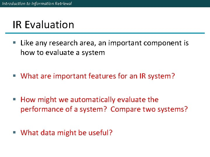 Introduction to Information Retrieval IR Evaluation § Like any research area, an important component