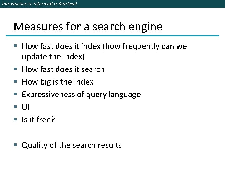 Introduction to Information Retrieval Measures for a search engine § How fast does it