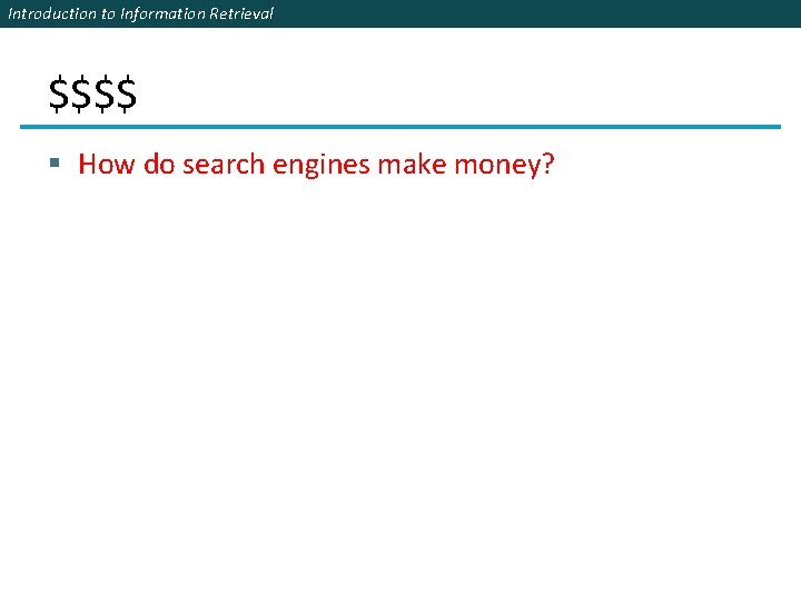 Introduction to Information Retrieval $$$$ § How do search engines make money?