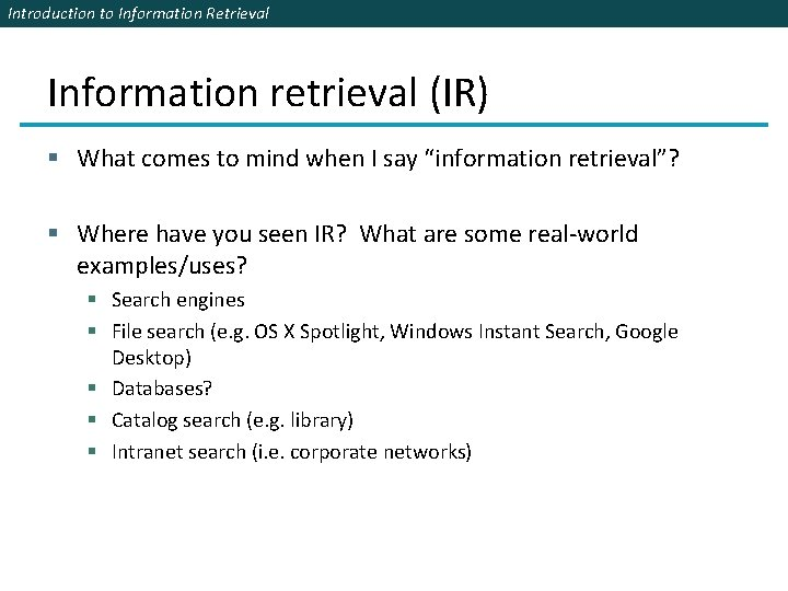 Introduction to Information Retrieval Information retrieval (IR) § What comes to mind when I