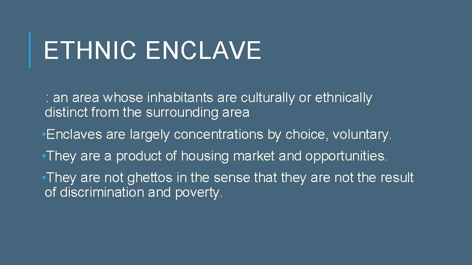ETHNIC ENCLAVE : an area whose inhabitants are culturally or ethnically distinct from the