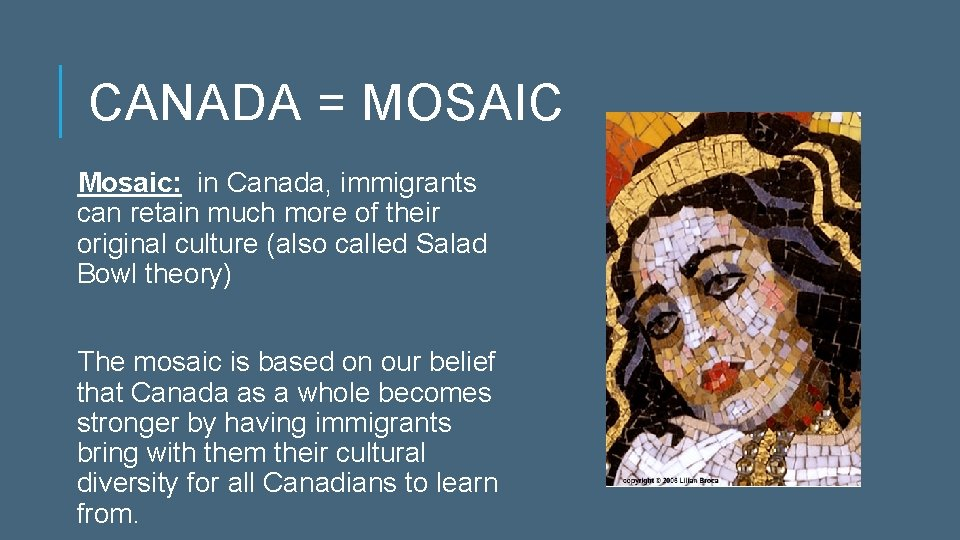 CANADA = MOSAIC Mosaic: in Canada, immigrants can retain much more of their original