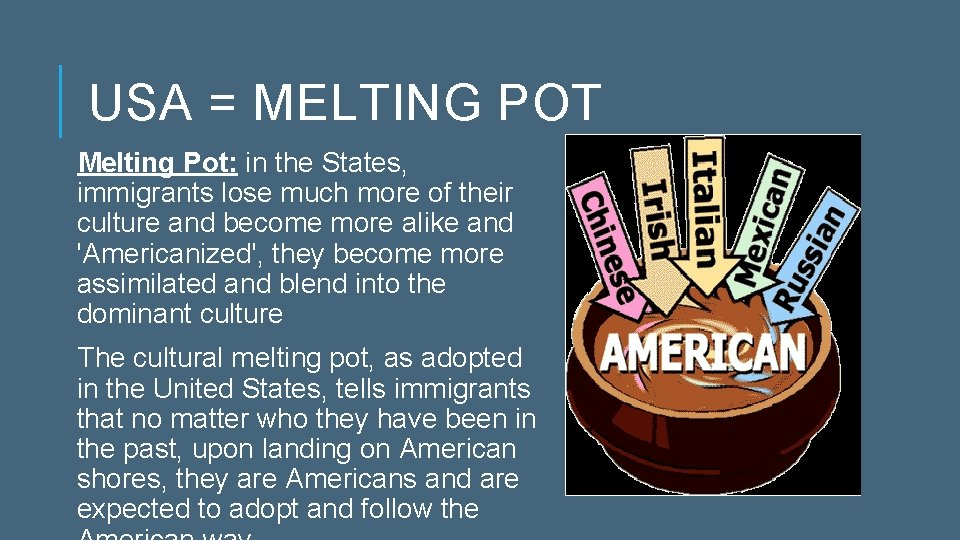 USA = MELTING POT Melting Pot: in the States, immigrants lose much more of