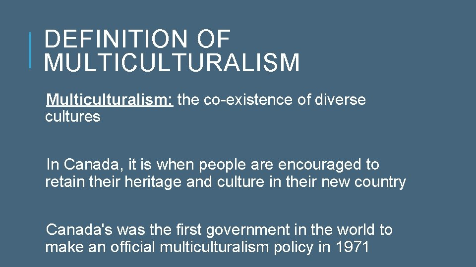 DEFINITION OF MULTICULTURALISM Multiculturalism: the co-existence of diverse cultures In Canada, it is when