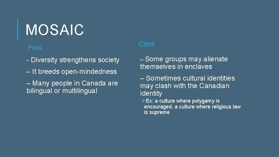 MOSAIC Pros - Diversity strengthens society – It breeds open-mindedness – Many people in