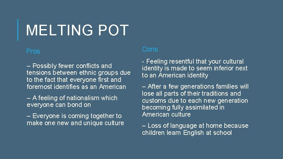 MELTING POT Pros – Possibly fewer conflicts and tensions between ethnic groups due to