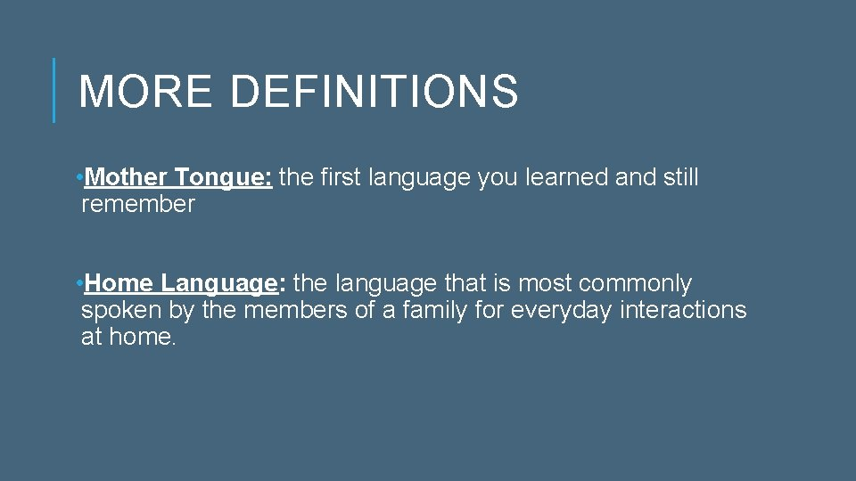 MORE DEFINITIONS • Mother Tongue: the first language you learned and still remember •