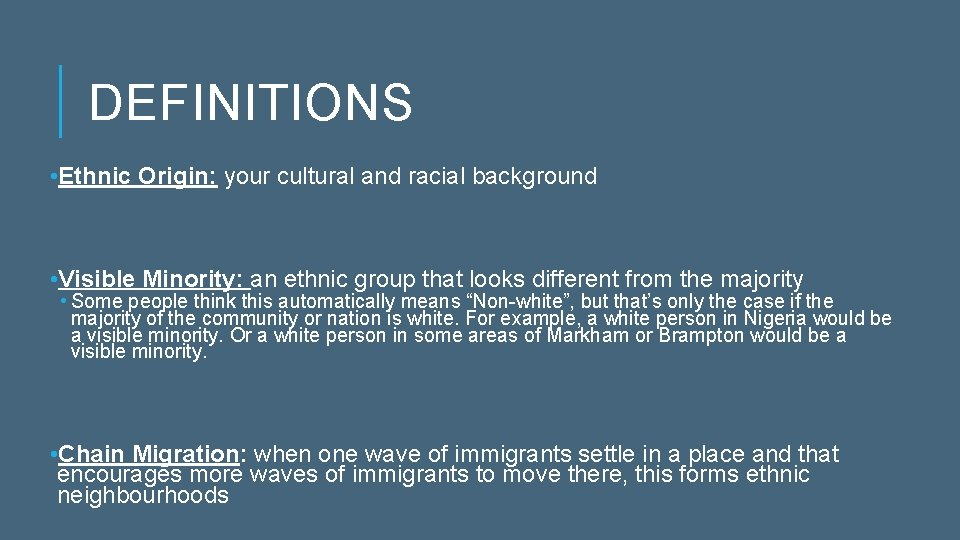 DEFINITIONS • Ethnic Origin: your cultural and racial background • Visible Minority: an ethnic