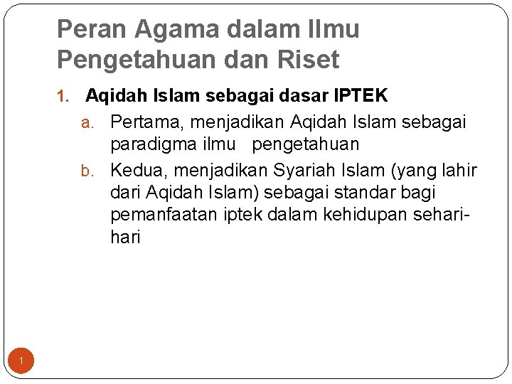 Peran Agama dalam Ilmu Pengetahuan dan Riset 1. Aqidah Islam sebagai dasar IPTEK a.