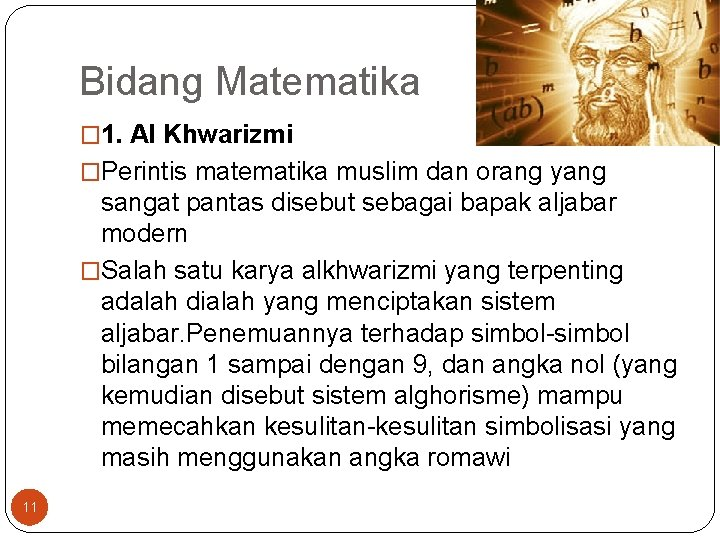 Bidang Matematika � 1. Al Khwarizmi �Perintis matematika muslim dan orang yang sangat pantas
