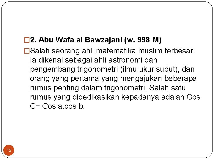� 2. Abu Wafa al Bawzajani (w. 998 M) �Salah seorang ahli matematika muslim